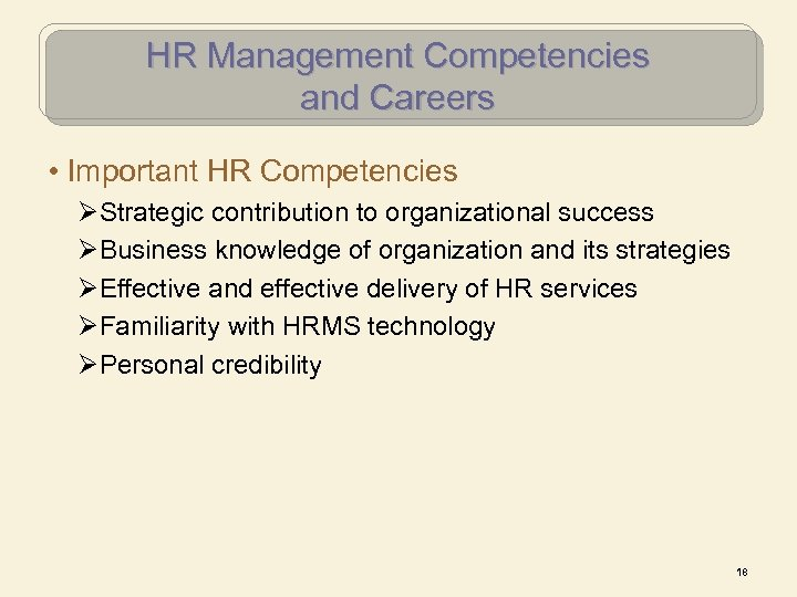 HR Management Competencies and Careers • Important HR Competencies ØStrategic contribution to organizational success