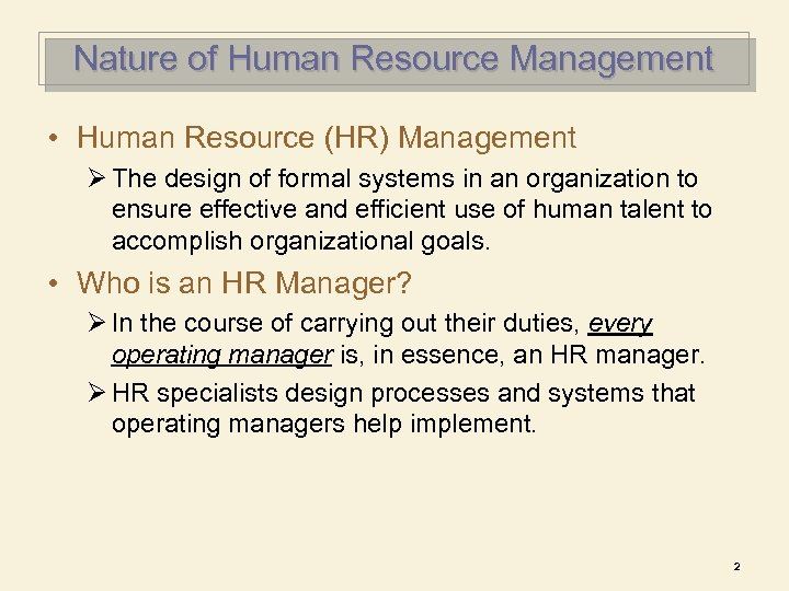 Nature of Human Resource Management • Human Resource (HR) Management Ø The design of