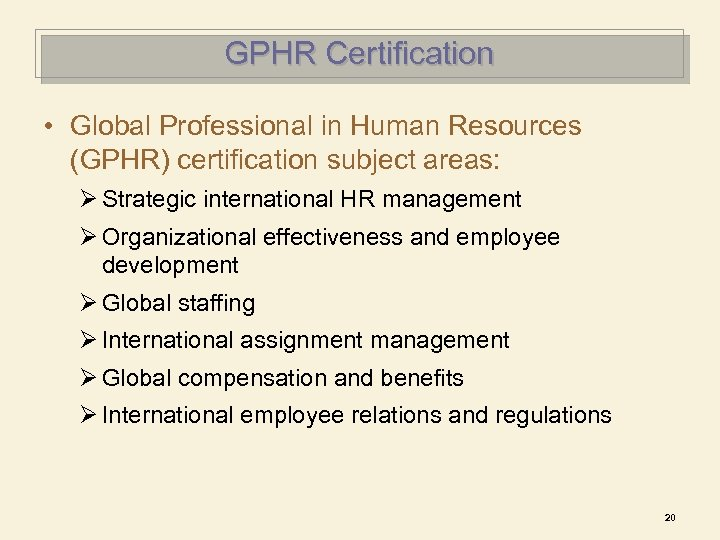 GPHR Certification • Global Professional in Human Resources (GPHR) certification subject areas: Ø Strategic