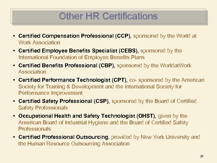 Other HR Certifications • Certified Compensation Professional (CCP), sponsored by the World at Work