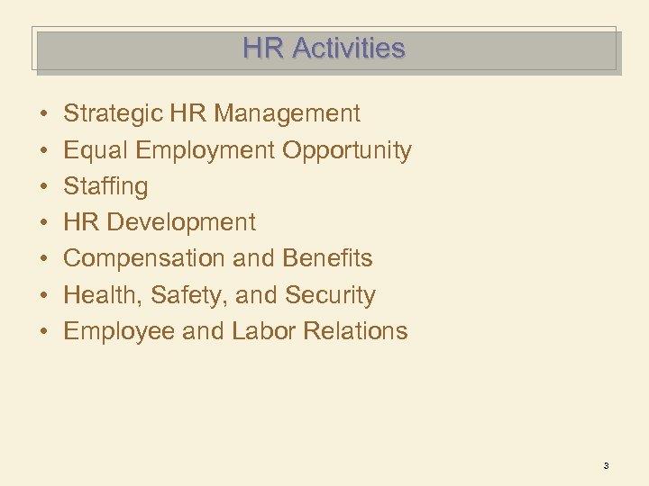 HR Activities • • Strategic HR Management Equal Employment Opportunity Staffing HR Development Compensation