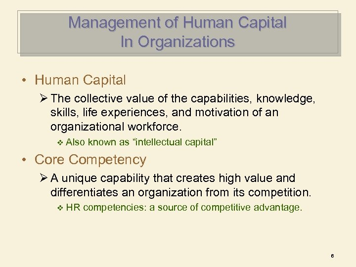 Management of Human Capital In Organizations • Human Capital Ø The collective value of
