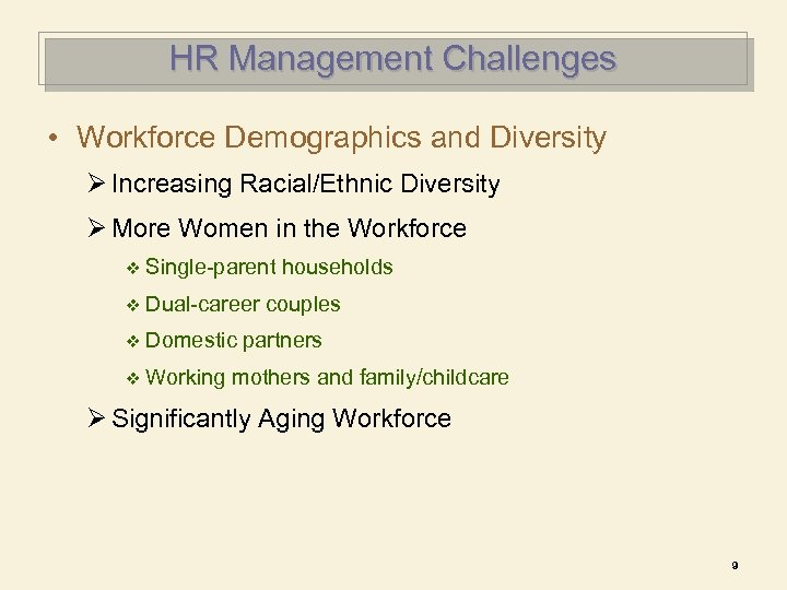 HR Management Challenges • Workforce Demographics and Diversity Ø Increasing Racial/Ethnic Diversity Ø More