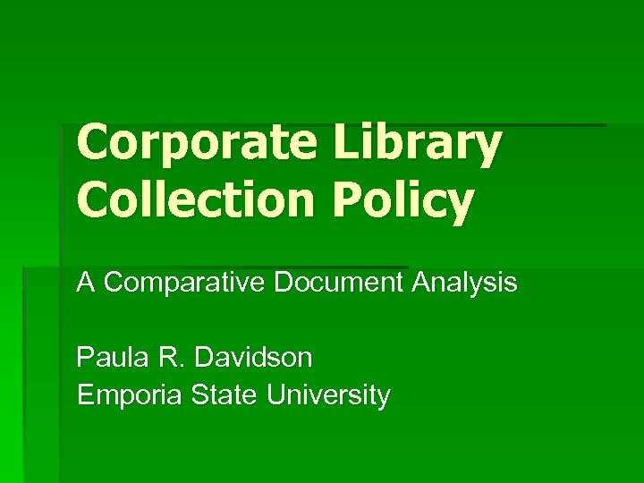 Corporate Library Collection Policy A Comparative Document Analysis Paula R. Davidson Emporia State University