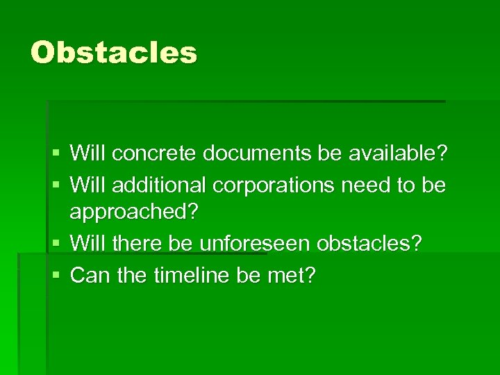Obstacles § Will concrete documents be available? § Will additional corporations need to be