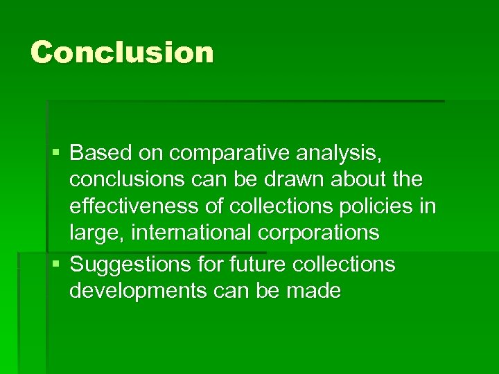 Conclusion § Based on comparative analysis, conclusions can be drawn about the effectiveness of