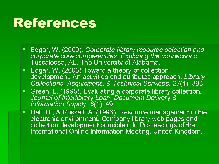 References § Edgar, W. (2000). Corporate library resource selection and corporate core competencies: Exploring