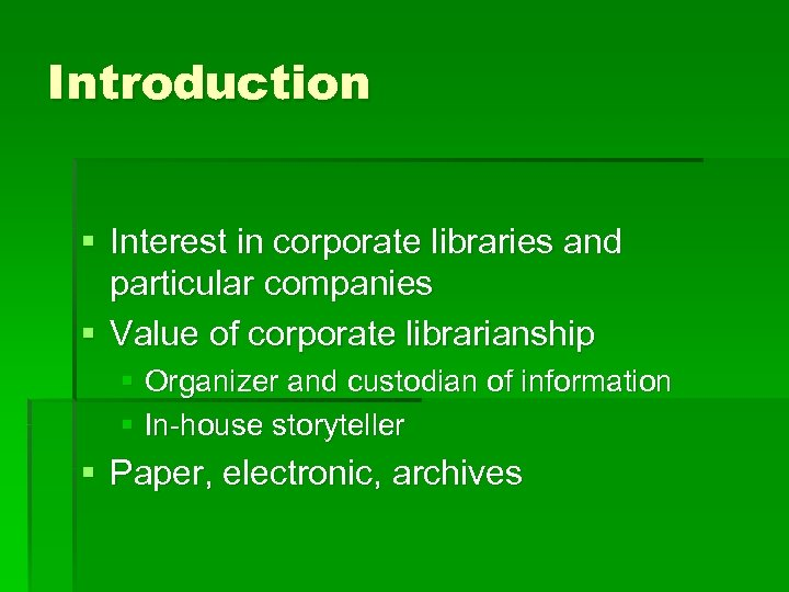 Introduction § Interest in corporate libraries and particular companies § Value of corporate librarianship