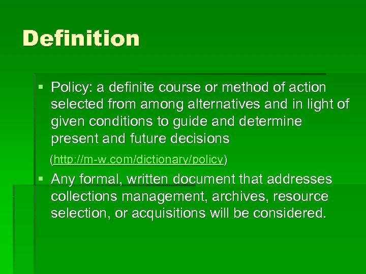Definition § Policy: a definite course or method of action selected from among alternatives