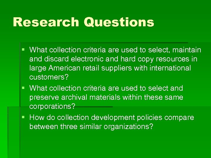 Research Questions § What collection criteria are used to select, maintain and discard electronic