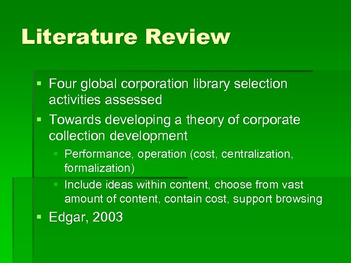 Literature Review § Four global corporation library selection activities assessed § Towards developing a