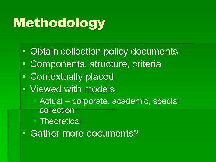 Methodology § § Obtain collection policy documents Components, structure, criteria Contextually placed Viewed with