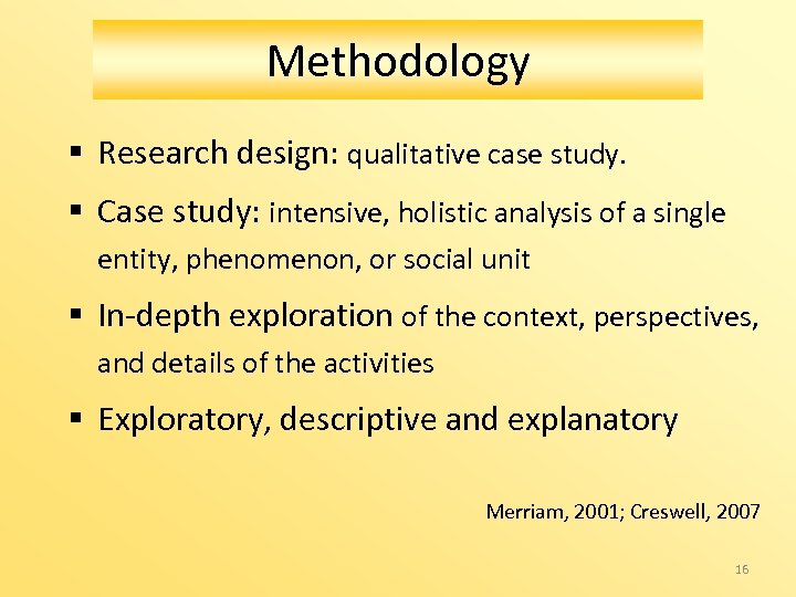 Methodology § Research design: qualitative case study. § Case study: intensive, holistic analysis of