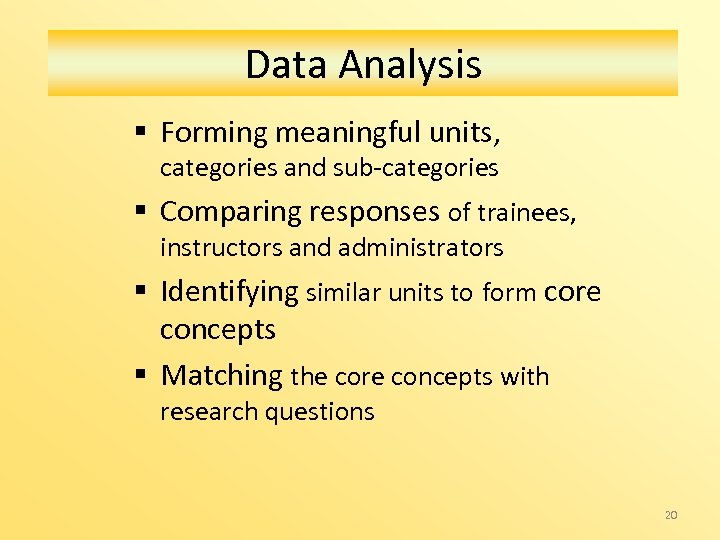 Data Analysis § Forming meaningful units, categories and sub-categories § Comparing responses of trainees,