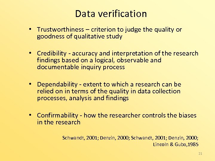 Data verification • Trustworthiness – criterion to judge the quality or goodness of qualitative