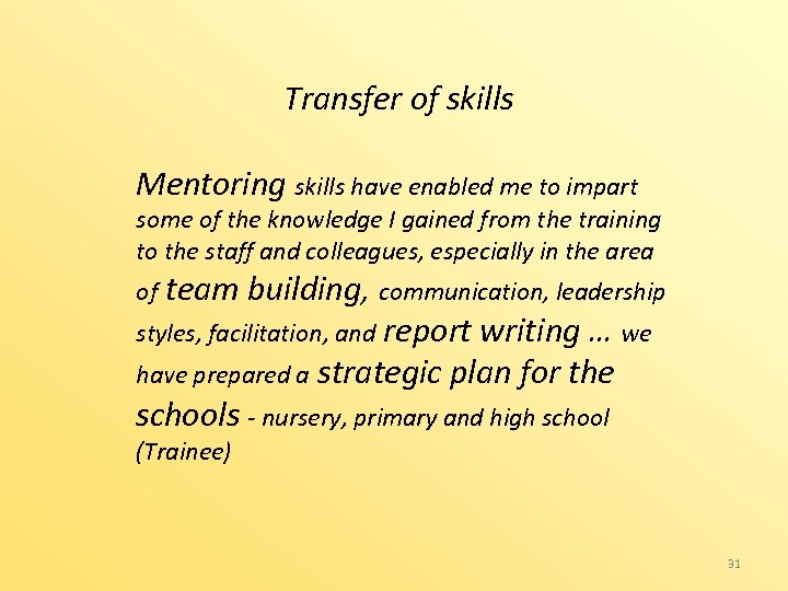 Transfer of skills Mentoring skills have enabled me to impart some of the knowledge