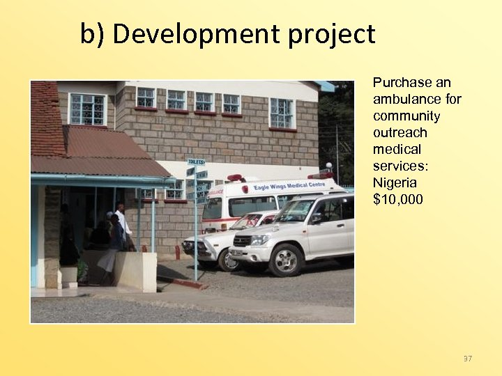 b) Development project Purchase an ambulance for community outreach medical services: Nigeria $10, 000