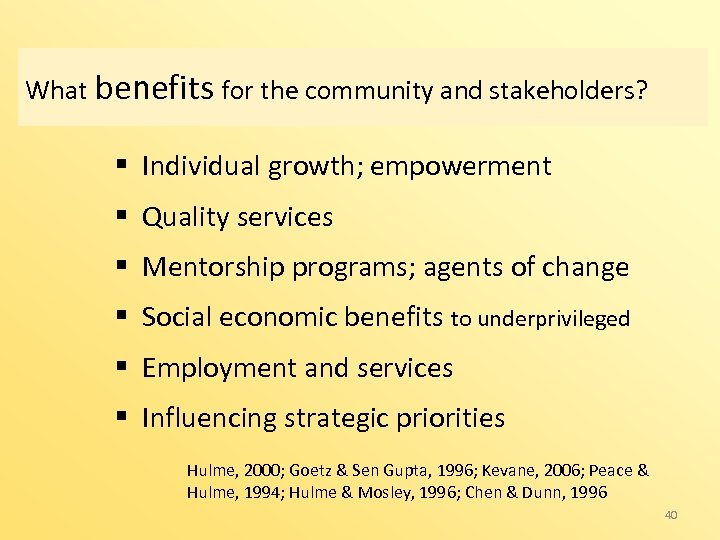 What benefits for the community and stakeholders? § Individual growth; empowerment § Quality services