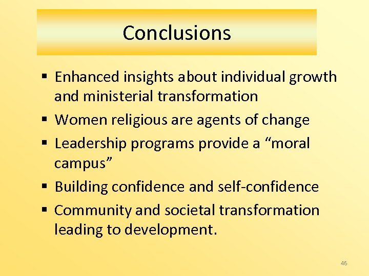 Conclusions § Enhanced insights about individual growth and ministerial transformation § Women religious are