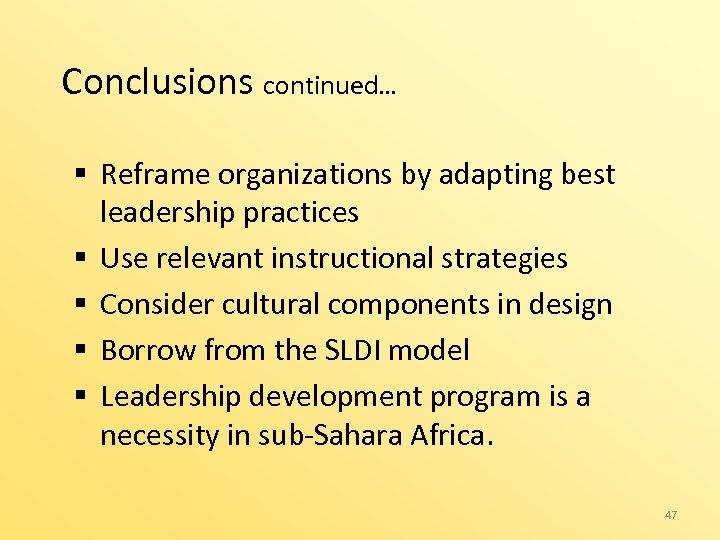 Conclusions continued… § Reframe organizations by adapting best leadership practices § Use relevant instructional