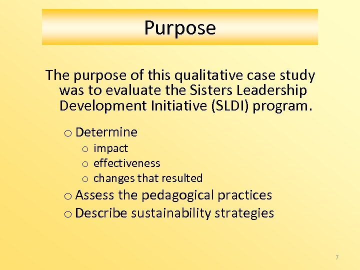 Purpose The purpose of this qualitative case study was to evaluate the Sisters Leadership