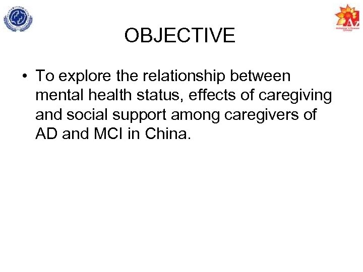 OBJECTIVE • To explore the relationship between mental health status, effects of caregiving and