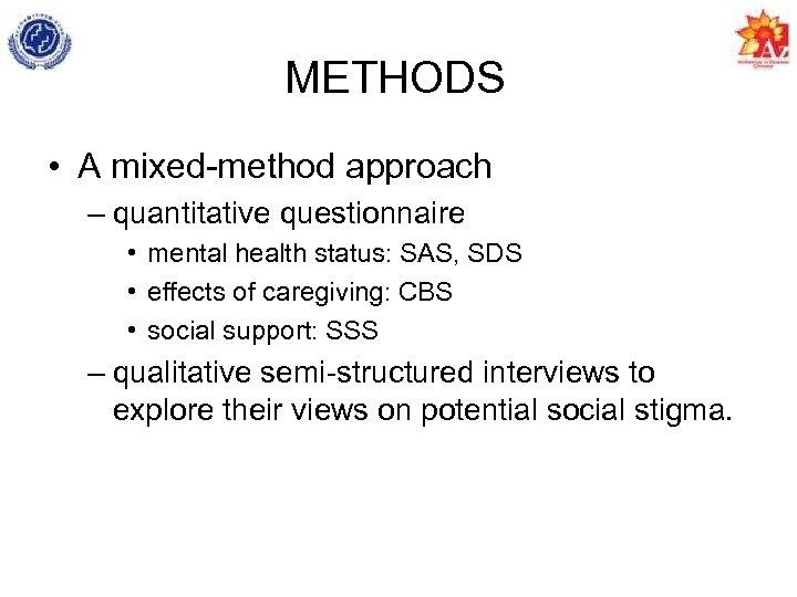 METHODS • A mixed-method approach – quantitative questionnaire • mental health status: SAS, SDS