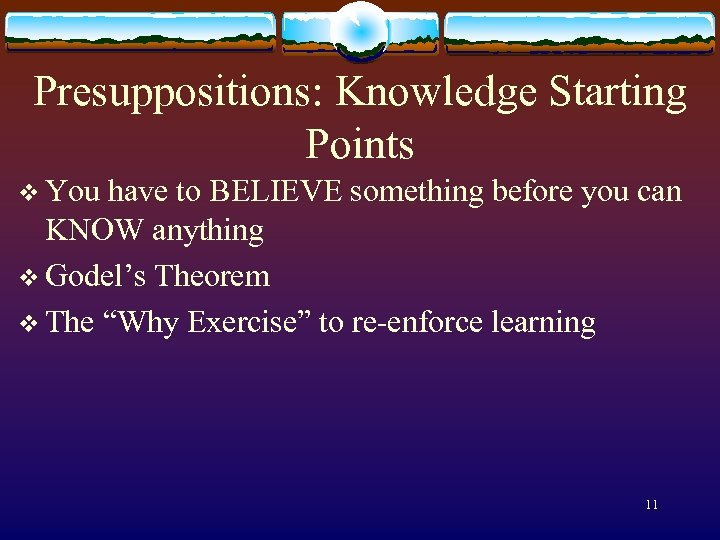 Presuppositions: Knowledge Starting Points v You have to BELIEVE something before you can KNOW