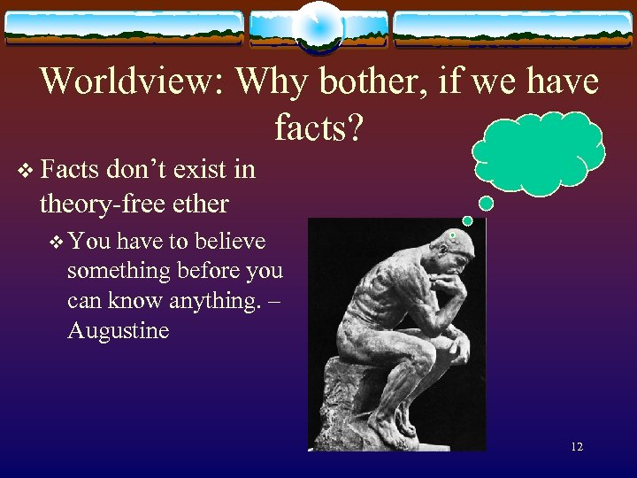Worldview: Why bother, if we have facts? v Facts don't exist in theory-free ether
