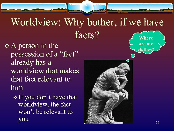 Worldview: Why bother, if we have facts? Where v A person in the possession