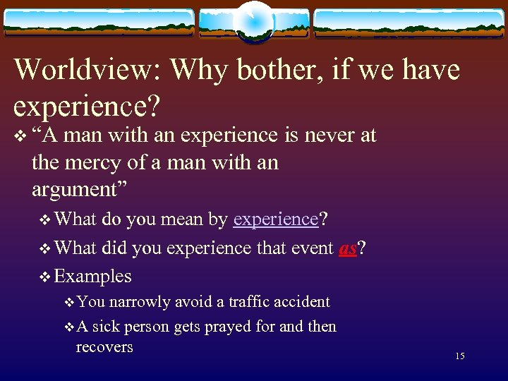 """Worldview: Why bother, if we have experience? v """"A man with an experience is"""