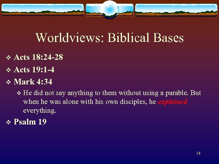 Worldviews: Biblical Bases Acts 18: 24 -28 v Acts 19: 1 -4 v Mark