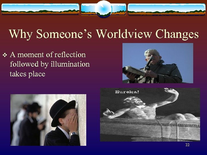 Why Someone's Worldview Changes v A moment of reflection followed by illumination takes place