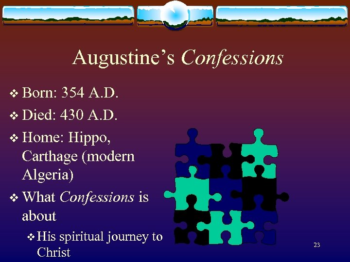 Augustine's Confessions v Born: 354 A. D. v Died: 430 A. D. v