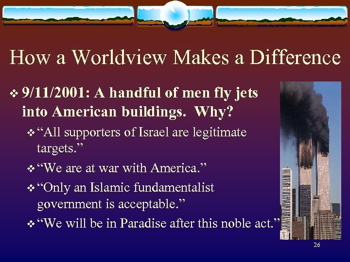 How a Worldview Makes a Difference v 9/11/2001: A handful of men fly jets