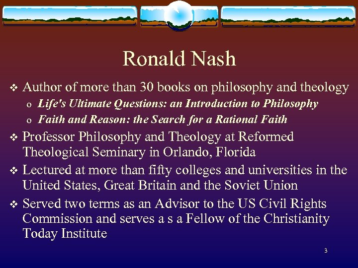 Ronald Nash v Author of more than 30 books on philosophy and theology o