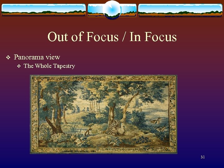 Out of Focus / In Focus v Panorama view v The Whole Tapestry 31