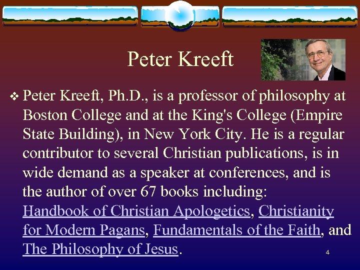 Peter Kreeft v Peter Kreeft, Ph. D. , is a professor of philosophy at