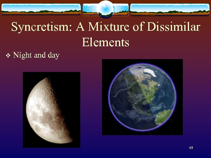 Syncretism: A Mixture of Dissimilar Elements v Night and day 48