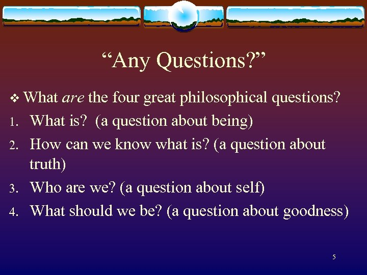 """""""Any Questions? """" v What are 1. 2. 3. 4. the four great philosophical"""