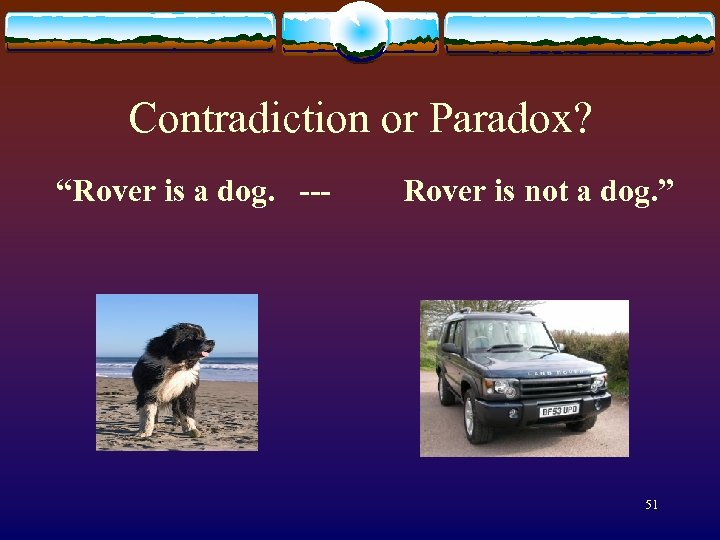 """Contradiction or Paradox? """"Rover is a dog. --- Rover is not a dog. """""""