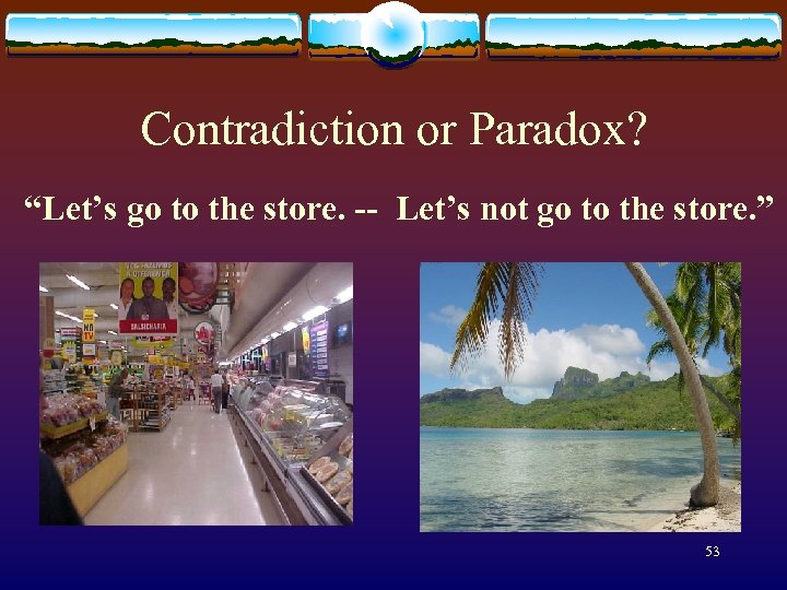 """Contradiction or Paradox? """"Let's go to the store. -- Let's not go to the"""