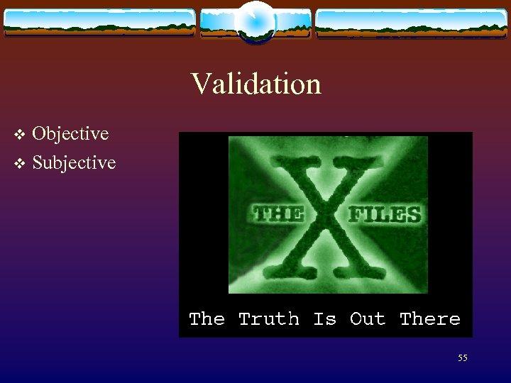 Validation Objective v Subjective v 55
