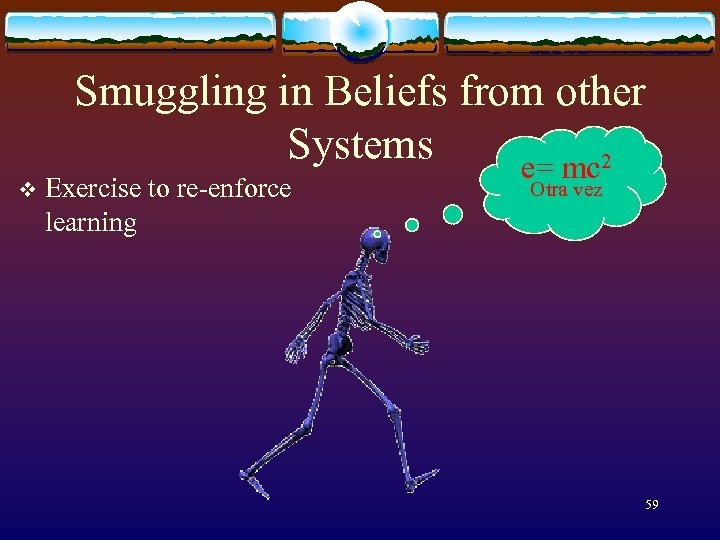 v Smuggling in Beliefs from other Systems e= mc 2 Exercise to re-enforce learning