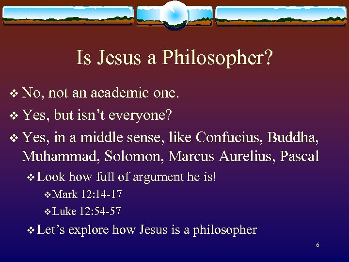 Is Jesus a Philosopher? v No, not an academic one. v Yes, but isn't