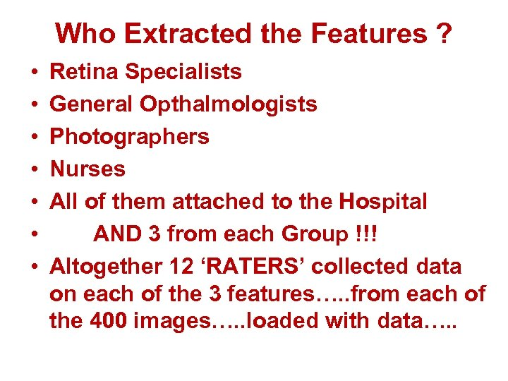 Who Extracted the Features ? • • Retina Specialists General Opthalmologists Photographers Nurses All