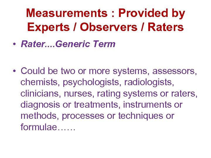 Measurements : Provided by Experts / Observers / Raters • Rater. . Generic Term