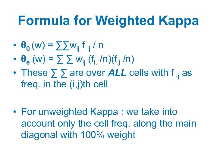 Formula for Weighted Kappa • 0 (w) = ∑∑wij f ij / n •