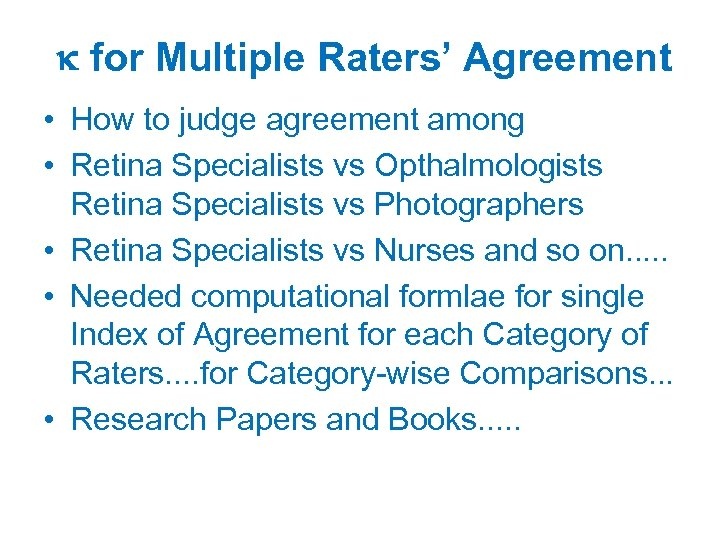 for Multiple Raters' Agreement • How to judge agreement among • Retina Specialists