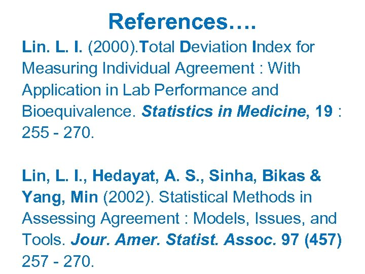 References…. Lin. L. I. (2000). Total Deviation Index for Measuring Individual Agreement : With